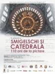 Expoziţia SMIGELSCHI ŞI CATEDRALA, 110 ANI DE LA PICTARE