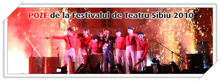 Poze de la Festivalul International de teatru Sibiu 2010